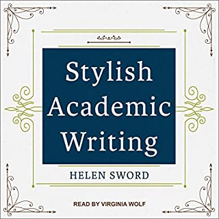 Stylish Academic Writing                   By:                                                                                                                                 Helen Sword                               Narrated by:                                                                                                                                 Virginia Wolf                      Length: 6 hrs and 24 mins     1 rating     Overall 5.0