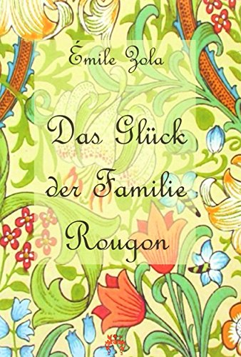 Das Glück der Familie Rougon: 1. Band des Rougon-Macquart-Romanzyklus