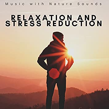 Relaxation and Stress Reduction - Music with Nature Sounds