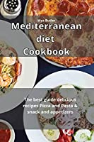 Mediterranean Diet Cookbook: The best guide delicious recipes Pizza and Pasta & snack and appetizers