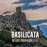 Basilicata, le 100 Meraviglie (+1). Ediz. illustrata