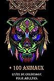+100 ANIMAUX LIVRE DE COLORIAGE POUR ADULTES: mandalas livre de coloriage anti-stress | Il y a beaucoup de beaux animaux prêts à colorier, tels que : ... chats, ... plus à découvrir (French Edition)