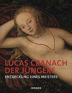 Lucas Cranach Der J ngere: Entdeckung Eines Meisters
