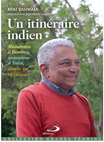 Un itinéraire indien : Musulman à Bombay, animateur à Taizé, diacre en Occitanie