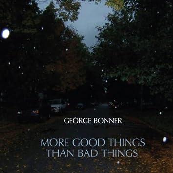 MORE GOOD THINGS THAN BAD THINGS