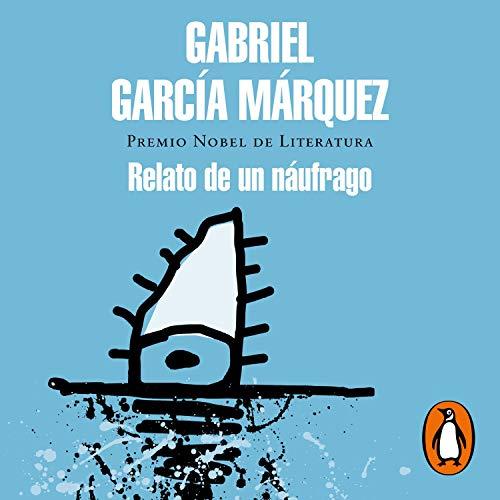 Relato de un náufrago [The Story of a Shipwrecked Sailor] Audiobook By Gabriel García Márquez cover art