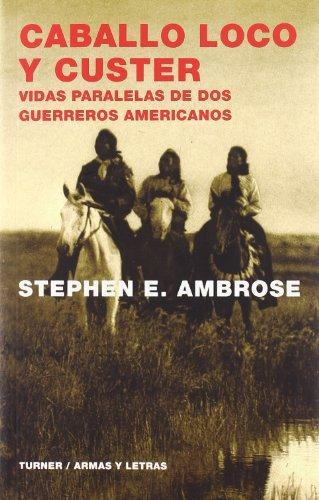 Caballo Loco y Custer : vidas paralelas de dos guerreros americanos