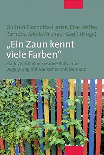 »Ein Zaun kennt viele Farben«. Plädoyer für eine kreative Kultur der Begegnung mit Menschen mit Demenz