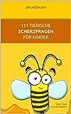 111 tierische Scherzfragen für Kinder: Eine kunterbunte Witzesammlung mit den lustigsten Tierwitzen für Kids ab 5 Jahren
