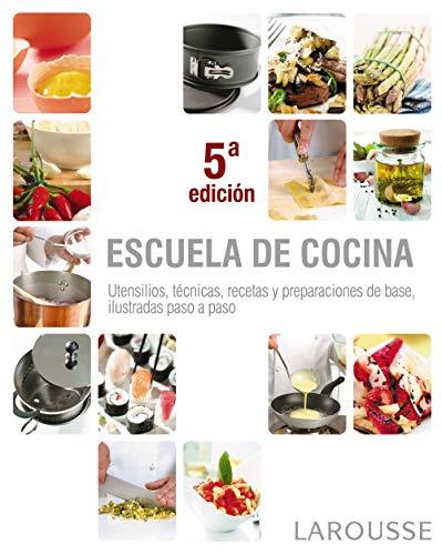 Escuela de cocina (LAROUSSE - Libros Ilustrados/ Prácticos - Gastronomía)