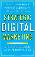 Strategic Digital Marketing: Top Digital Experts Share the Formula for Tangible Returns on Your Marketing Investment by Eric Greenberg Alexander Kates(2013-10-09)