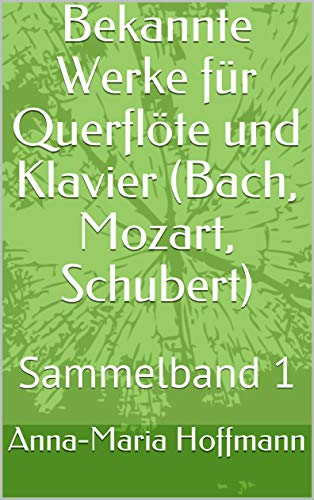 Bekannte Werke für Querflöte und Klavier (Bach, Mozart, Schubert): Sammelband 1 E-BOOK PLUS (mit extra Play-Along und Notenmaterial zum Ausdrucken) (Musik für Querflöte und Klavier - Sammelband)