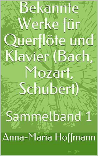Bekannte Werke für Querflöte und Klavier (Bach, Mozart, Schubert): Sammelband 1 (mit extra Play-Along und Notenmaterial zum Ausdrucken) (Musik für Querflöte und Klavier - Sammelband) (German Edition)