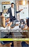 Aprende Storytelling con datos: Los pasos para seducir a tu audiencia en presentaciones con datos