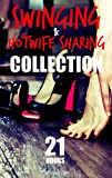 SWINGING AND HOTWIFE SHARING COLLECTION: 21 First Time Swingers and Cuckolding Adventures (English Edition)