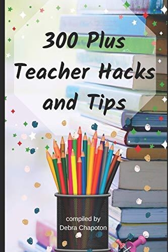 300 Plus Teacher Hacks and Tips