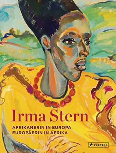 Irma Stern: Afrikanerin in Europa - Europäerin in Afrika
