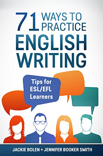 71 Ways to Practice English Writing: Helpful Tips for ESL/EFL Learners to Improve their Writing...