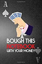Bough This Notebook With Your Money: Casino Notebook Journal Composition Blank Lined Diary Notepad 120 Pages Paperback