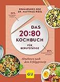 Das 20:80-Kochbuch für Berufstätige: Abnehmen mit dem Erfolgsprinzip (GU Diät&Gesundheit)