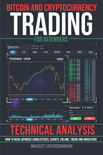 Bitcoin And Cryptocurrency Trading For Beginners: Technical Analysis: How To Read Japanese Candlesticks, Charts, Volume, Trend And Indicators
