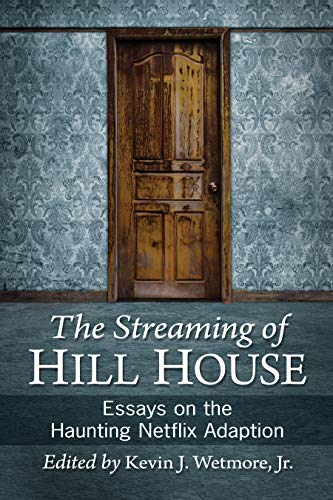 The Streaming of Hill House: Essays on the Haunting Netflix Adaption (English Edition)