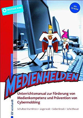 Medienhelden: Unterrichtsmanual zur Förderung von Medienkompetenz und Prävention von Cybermobbing