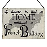 Maise & Rose French Bulldog Plaque A House Is Not a Home Without a French Bulldog Metal Sign Dog Gift GA125