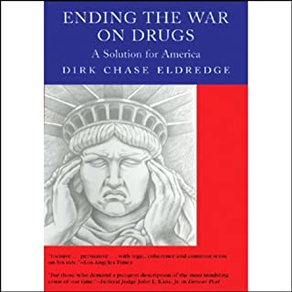 Ending the War on Drugs     A Solution for America              By:                                                                                                                                 Dirk Chase Eldredge                               Narrated by:                                                                                                                                 Jeff Riggenbach                      Length: 6 hrs and 54 mins     53 ratings     Overall 4.3