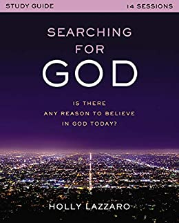 Searching for God Study Guide: Is There Any Reason to Believe in God Today? by [Holly Lazzaro, Paul Copan]