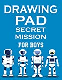 Drawing Pad Secret Mission For Boys: Sketch Book for Kids, Journaling, Scribbling, Drawing, Doodling and Sketching Top Secret Missions, Creative Minds who Love to Draw