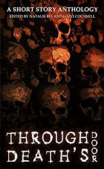 [Natalie Rix, Lozzi Counsell, Monnath Books]のThrough Death's Door: A Short Story Anthology (English Edition)