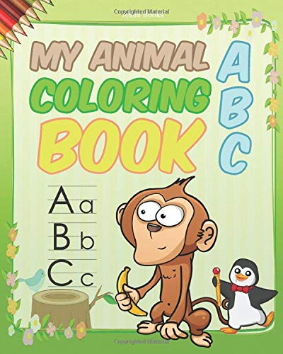 My Animal ABC Coloring Book: Letter Tracing Book for Toddlers and Preschool Kids to Learn the English Alphabet Letters from A to Z and animal coloring book Activity Workbook for Toddlers
