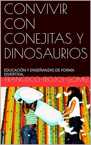 CONVIVIR CON CONEJITAS Y DINOSAURIOS : EDUCACIÓN Y ENSEÑANZAS DE FORMA DIVERTIDA. (DE PADRE A PADRES nº 1)