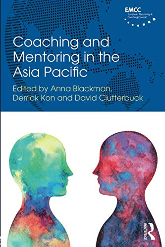 Compare Textbook Prices for Coaching and Mentoring in the Asia Pacific Routledge EMCC Masters in Coaching and Mentoring 1 Edition ISBN 9781138642423 by Blackman, Anna,Kon, Derrick,Clutterbuck, David