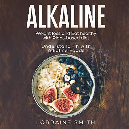 Alkaline: Lоѕе Weight and Eat Hеаlthу with Plant-Based Dіеt audiobook cover art