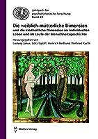 Die weiblich-muetterliche Dimension und die kindheitliche Dimension im individuellen Leben und im Laufe der Menschheitsgeschichte
