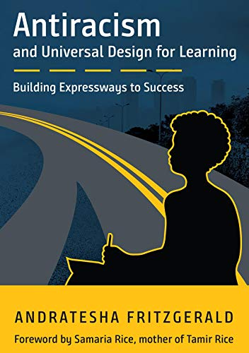 Antiracism and Universal Design for Learning: Building Expressways to Success by [Andratesha Fritzgerald, Samaria Rice]