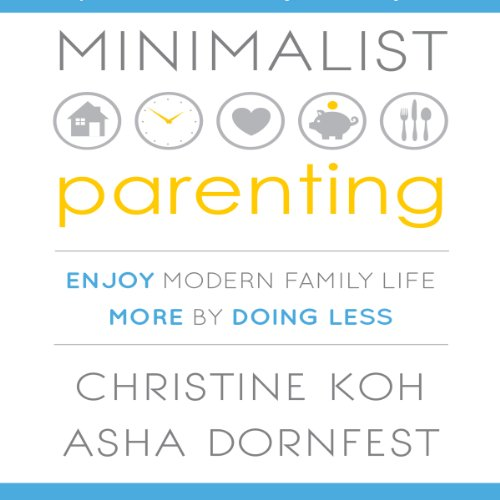 Minimalist Parenting     Enjoy Modern Family Life More by Doing Less              By:                                                                                                                                 Christine Koh,                                                                                        Asha Dornfest                               Narrated by:                                                                                                                                 Karen Saltus                      Length: 7 hrs and 23 mins     15 ratings     Overall 3.3