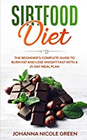 Sirtfood Diet: The Beginner's Complete Guide to Burn Fat and Lose Weight Fast with a 21-Day Meal Plan