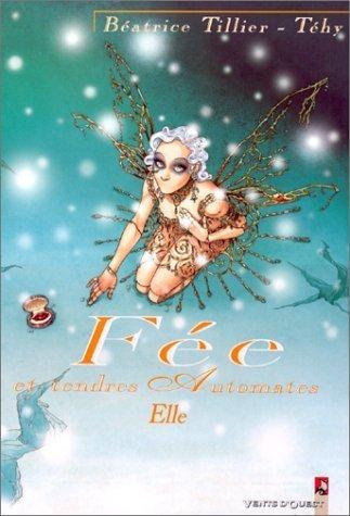 Fée et tendres automates, Tome 2 : Elle de Téhy (9 février 2000) Album