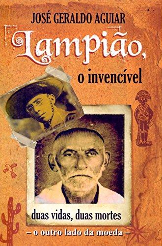 Lampião, o Invencível. Duas Vidas, Duas Mortes. O Outro Lado da Moeda
