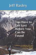 You Have to Get Lost Before You Can Be Found: A Memoir of Suffering, Grit, and Love of the Himalayas and Basa Village