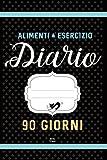 ALIMENTI & ESERCIZIO Diario 90 Giorni: Agenda...