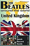 The Beatles - United Kingdom - A Quick Record Guide: Full Color Discography (1962-1970) (The Beatles Around The World Book 2) (English Edition)