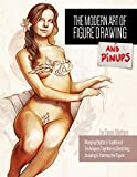 The Modern Art of Figure Drawing - And Pinups (Volume one Book 1)