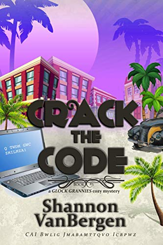 Crack the Code (Glock Grannies Cozy Mystery Book 5) by [Shannon VanBergen]