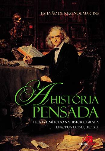 A história pensada: teoria e método da historiografia europeia do século XIX