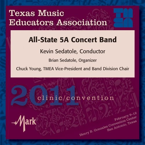 2011 Texas Music Educators Association: All-State 5A Concert Band by 2011 TMEA All-State 5A Concert Band