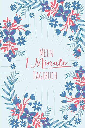 Mein 1 Minute Tagebuch: Dankbarkeitstagebuch - Zum Schreiben über Dankbarkeit und Achtsamkeit, mit unterstützenden Zitaten und Ausmalseiten